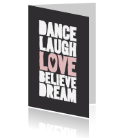 Dance, laugh, love, believe, dream