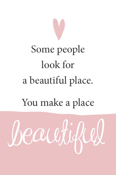 You make a place beautiful